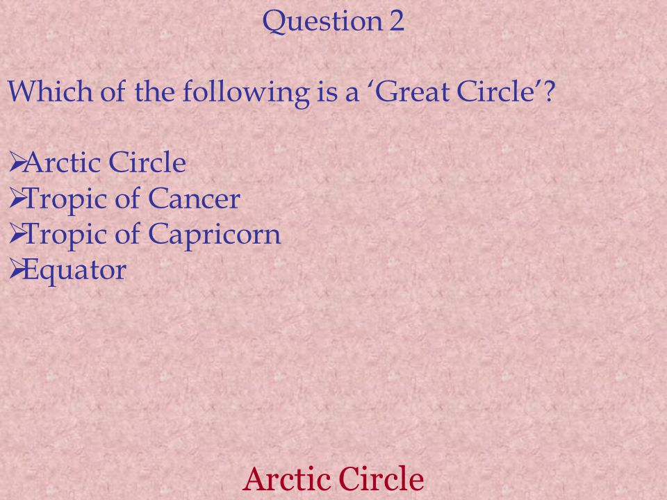 Arctic Circle Question 2 Which of the following is a 'Great Circle'