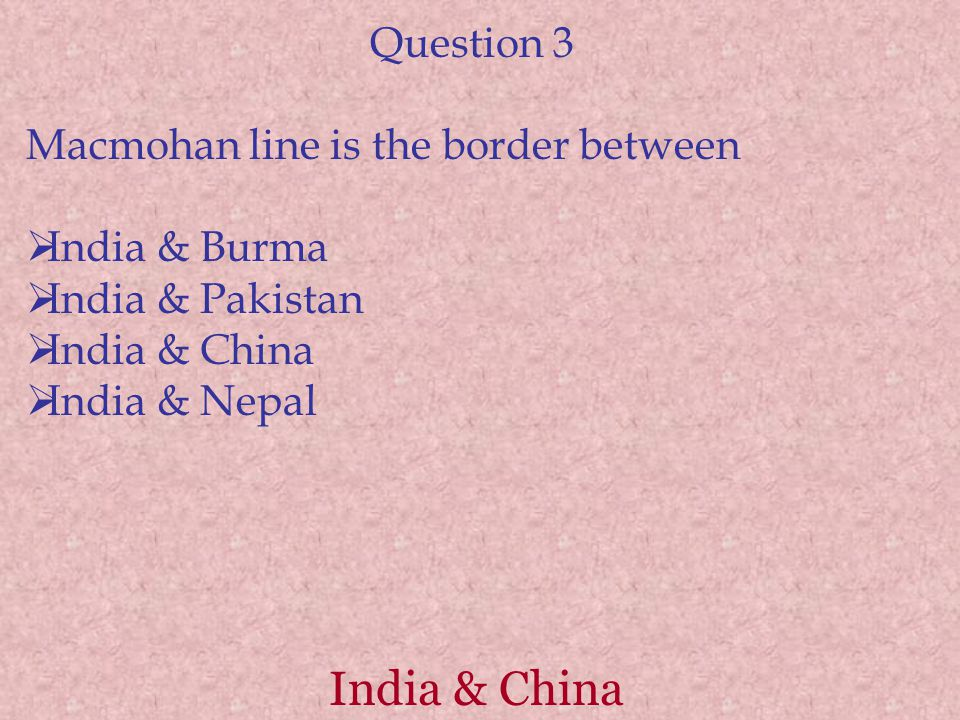 India & China Question 3 Macmohan line is the border between