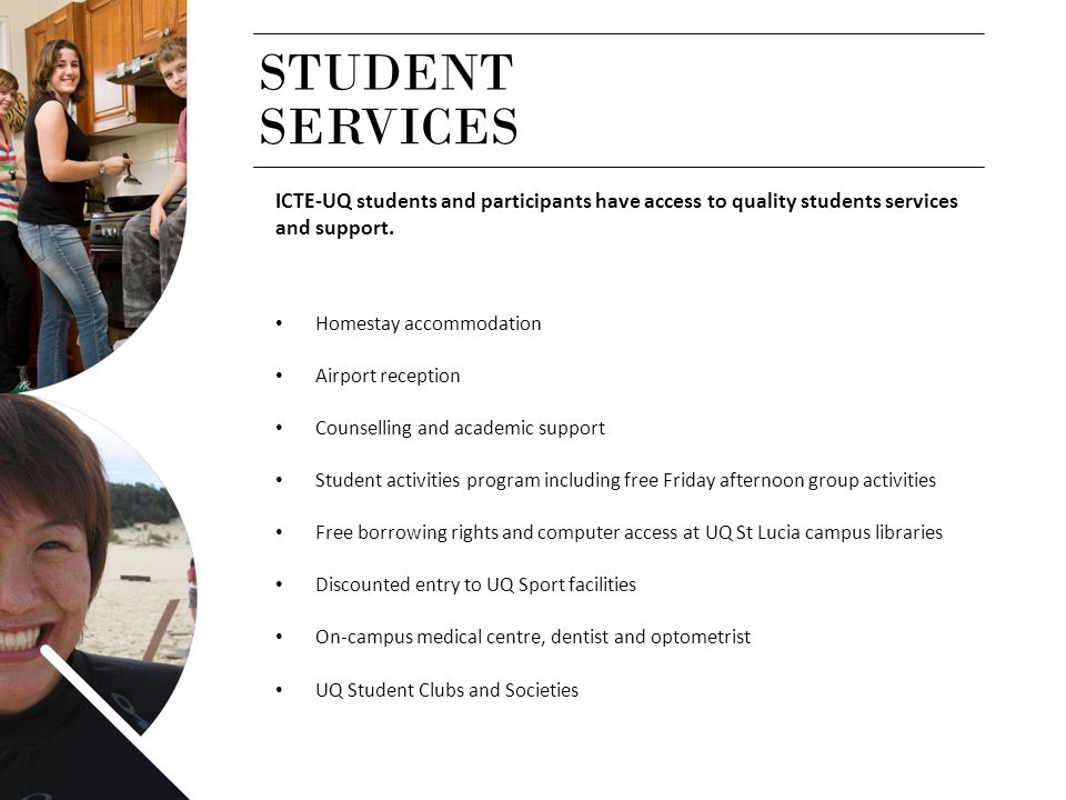 STUDENT SERVICES. ICTE-UQ students and participants have access to quality students services and support.