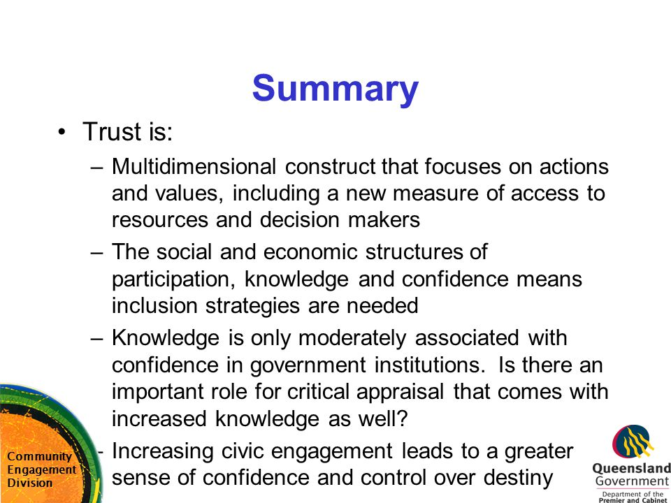 Summary Trust is: Multidimensional construct that focuses on actions and values, including a new measure of access to resources and decision makers.