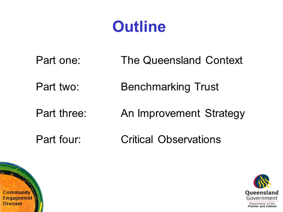 Outline Part one: The Queensland Context Part two: Benchmarking Trust