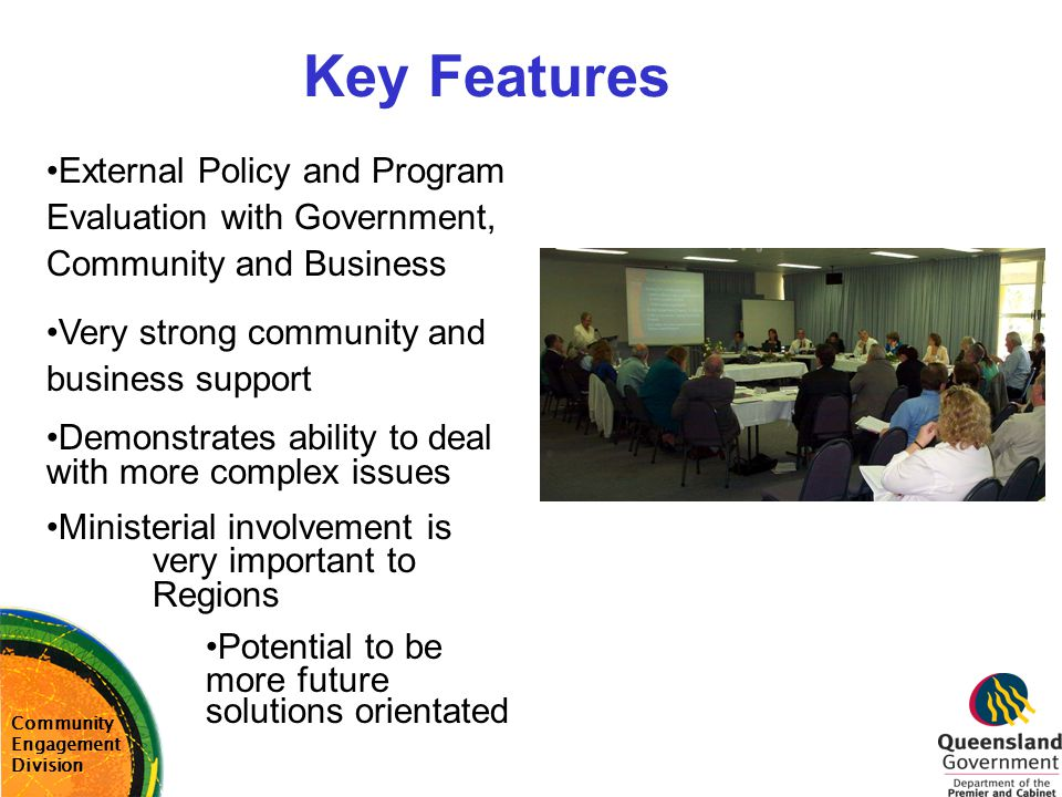 Key Features External Policy and Program Evaluation with Government, Community and Business. Very strong community and business support.