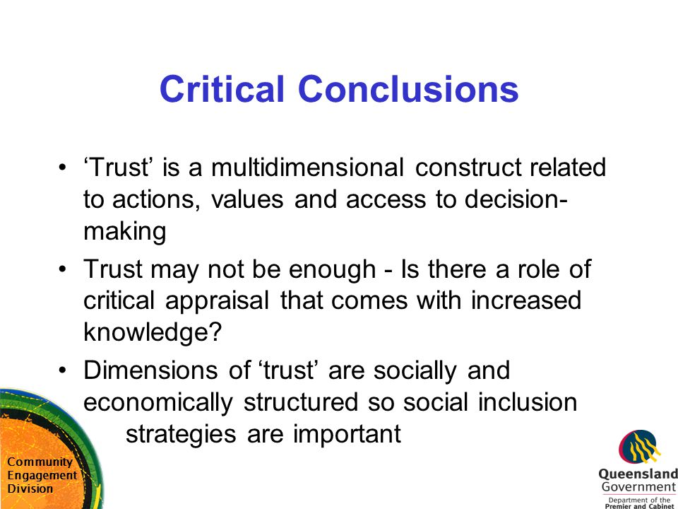 Critical Conclusions 'Trust' is a multidimensional construct related to actions, values and access to decision-making.