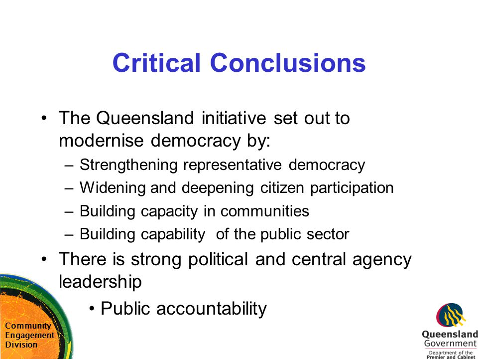 Critical Conclusions The Queensland initiative set out to modernise democracy by: Strengthening representative democracy.