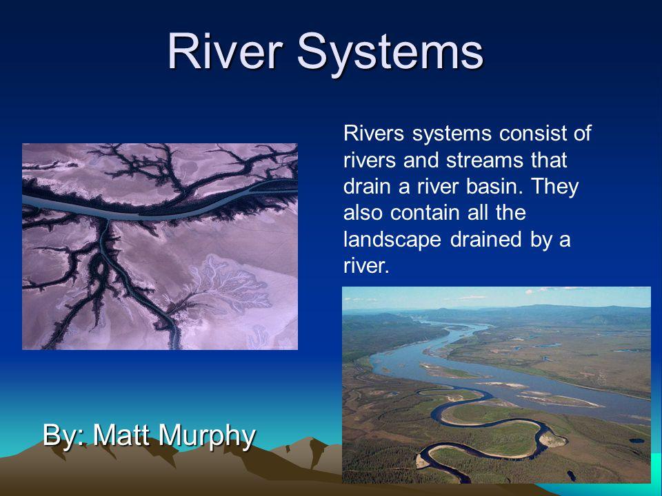 River Systems By: Matt Murphy