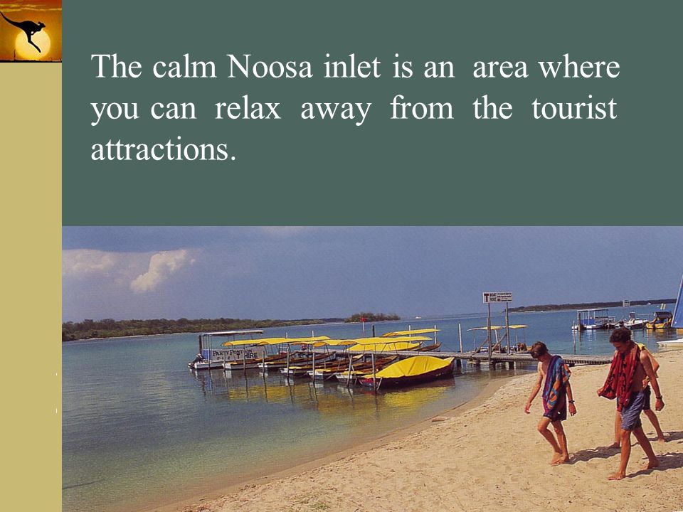 The calm Noosa inlet is an area where you can relax away from the tourist attractions.