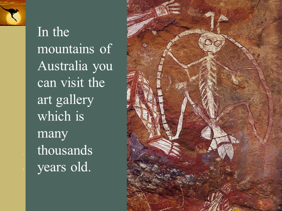 In the mountains of Australia you can visit the art gallery which is many thousands years old.