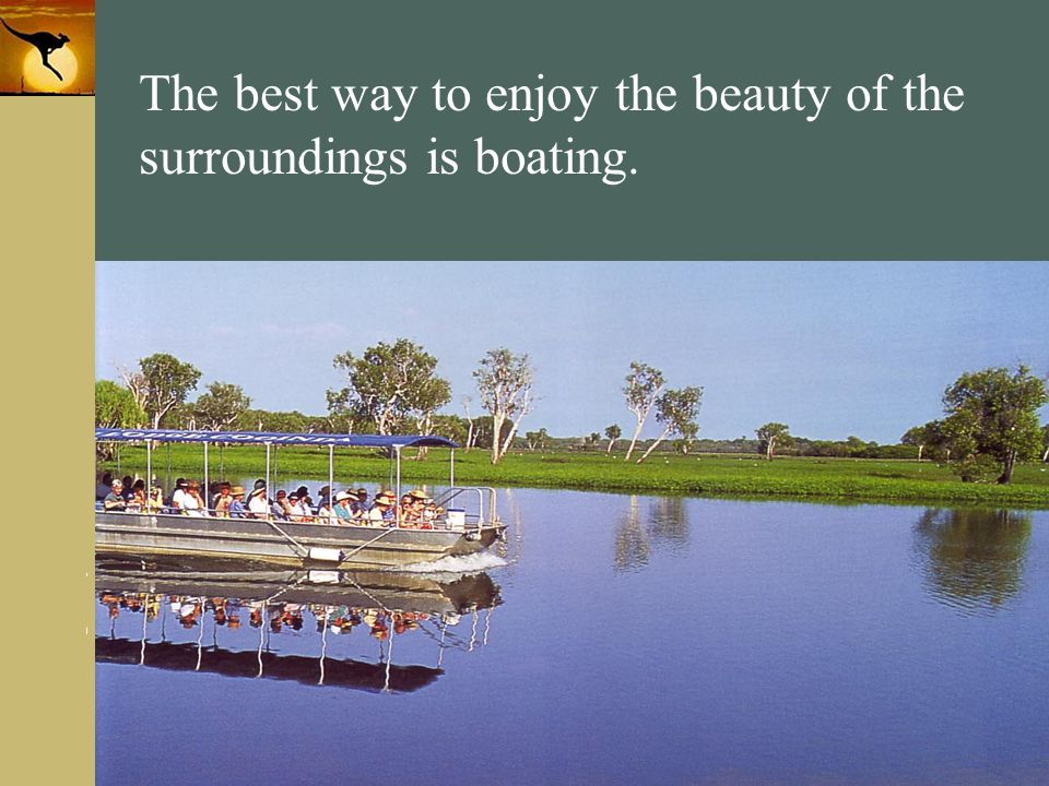 The best way to enjoy the beauty of the surroundings is boating.