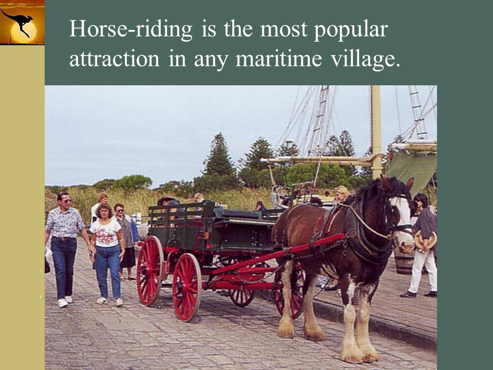 Horse-riding is the most popular attraction in any maritime village.