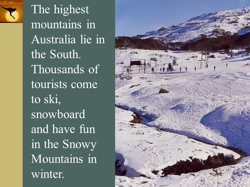 The highest mountains in Australia lie in the South
