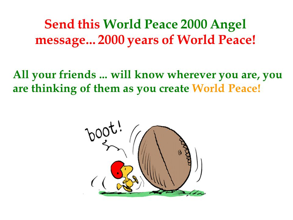 Send this World Peace 2000 Angel message... 2000 years of World Peace!