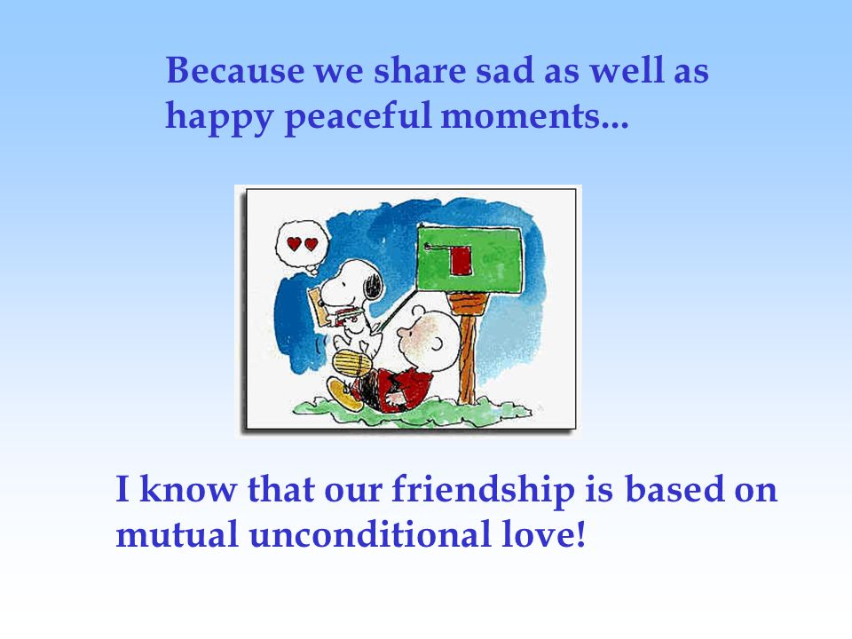 Because we share sad as well as happy peaceful moments...