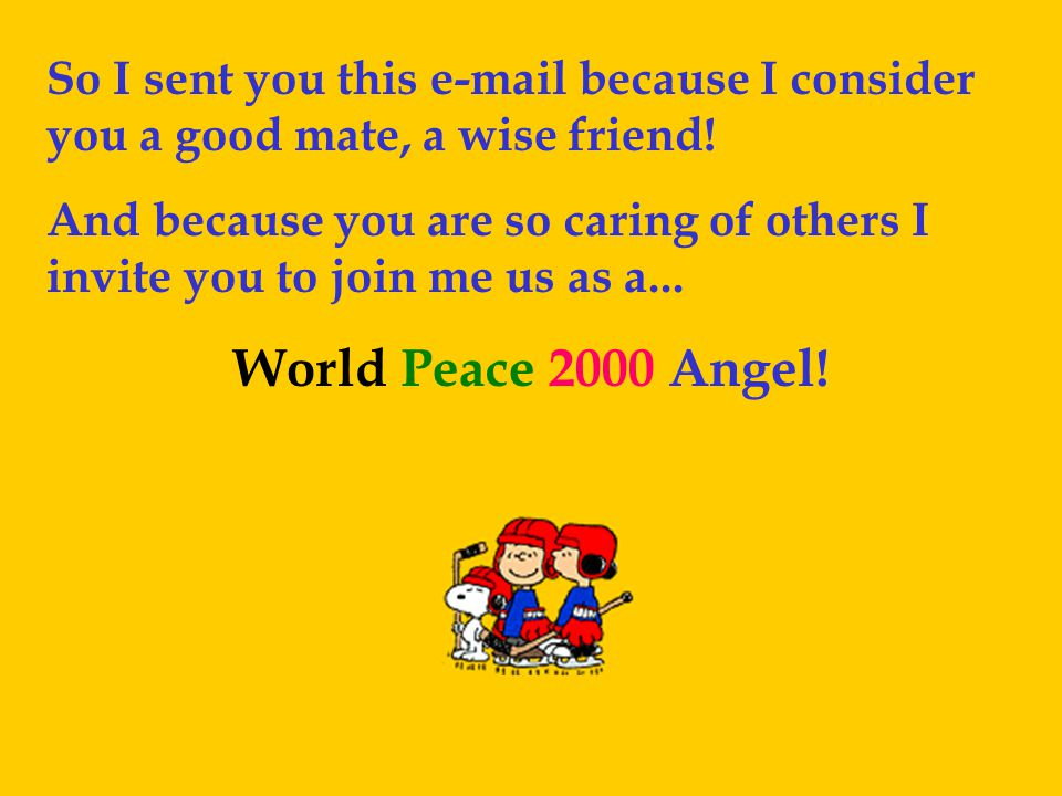 So I sent you this e-mail because I consider you a good mate, a wise friend!