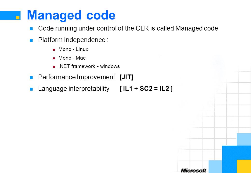 Managed code Code running under control of the CLR is called Managed code. Platform Independence :