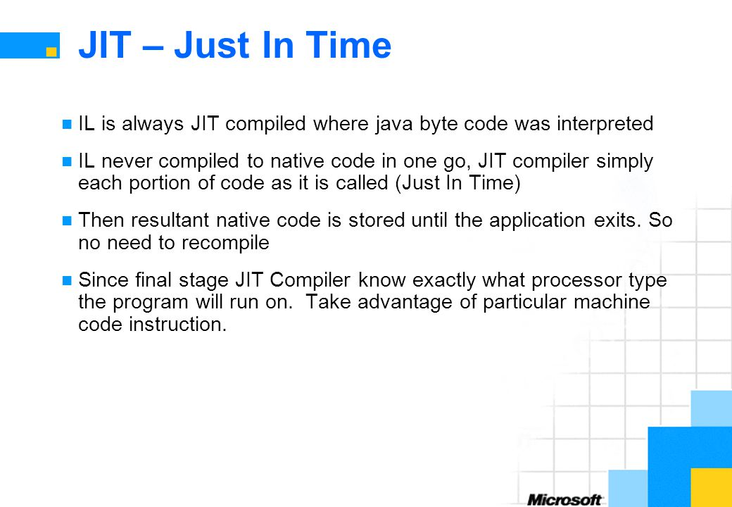 JIT – Just In Time IL is always JIT compiled where java byte code was interpreted.