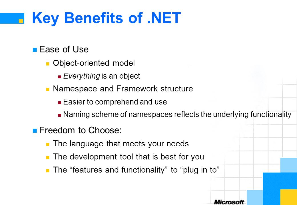 Key Benefits of .NET Ease of Use Freedom to Choose: