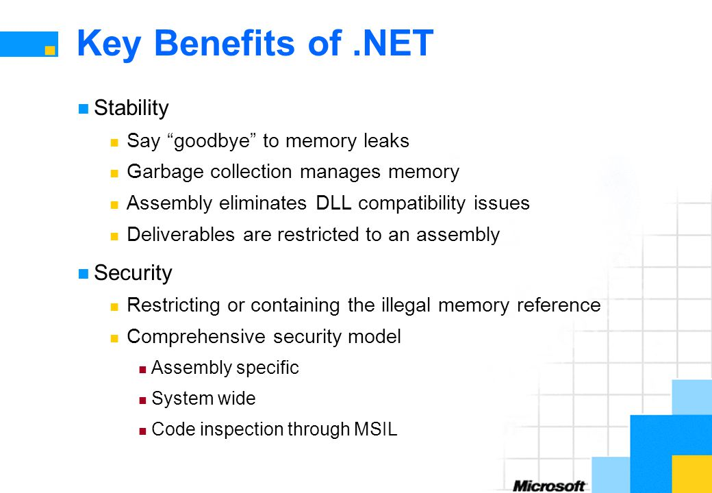 Key Benefits of .NET Stability Security Say goodbye to memory leaks