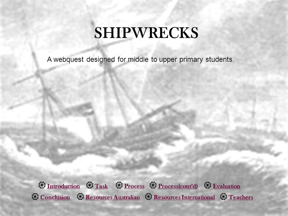SHIPWRECKS A webquest designed for middle to upper primary students.