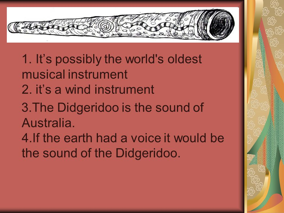 1. It's possibly the world s oldest musical instrument 2