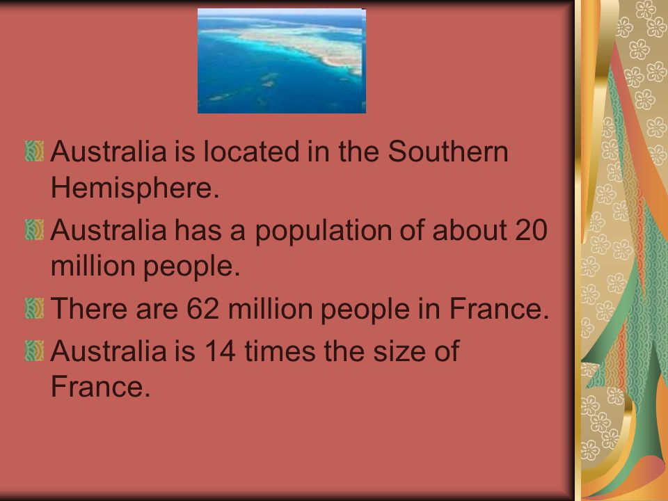 Australia is located in the Southern Hemisphere.