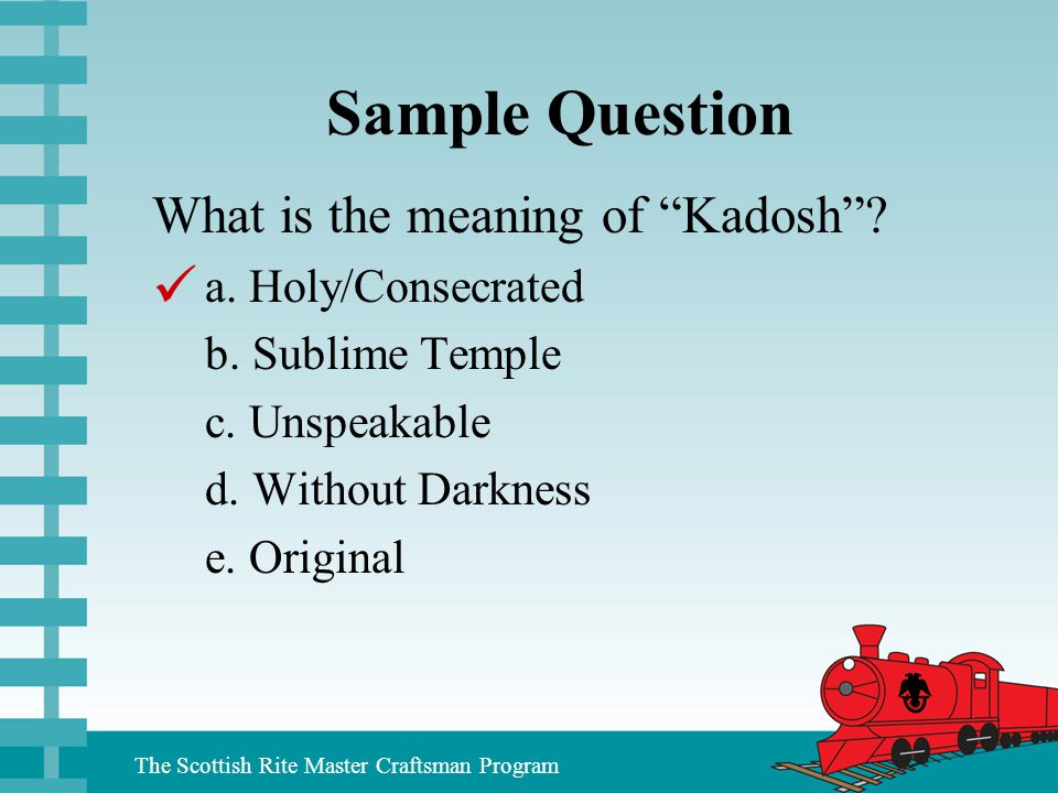 Sample Question  What is the meaning of Kadosh a. Holy/Consecrated