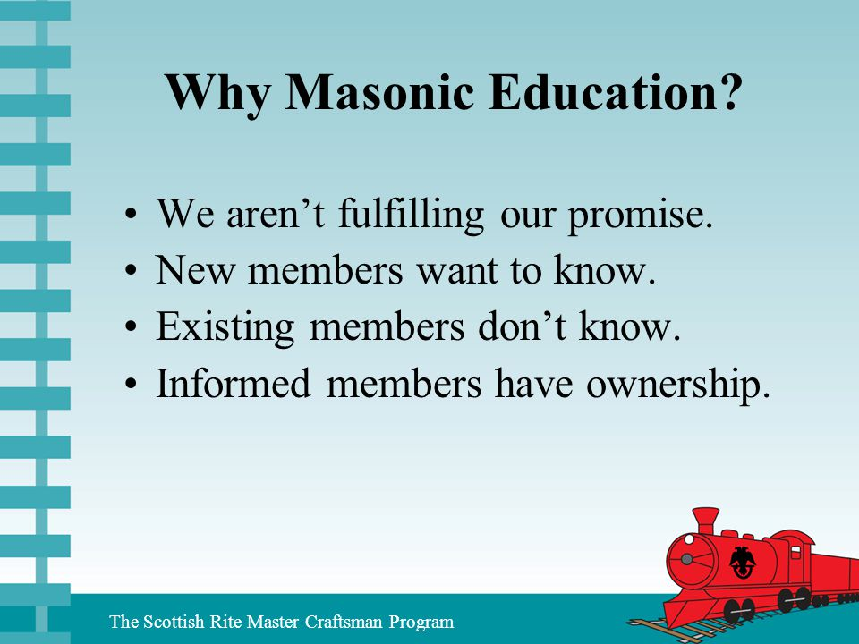 Why Masonic Education We aren't fulfilling our promise.