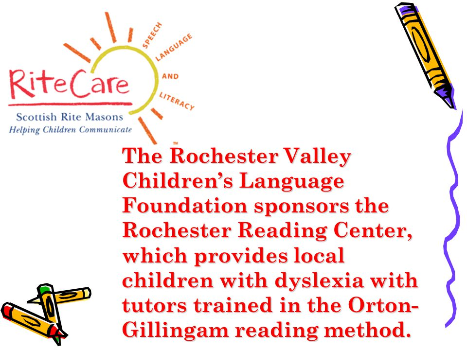 The Rochester Valley Children's Language Foundation sponsors the Rochester Reading Center, which provides local children with dyslexia with tutors trained in the Orton-Gillingam reading method.