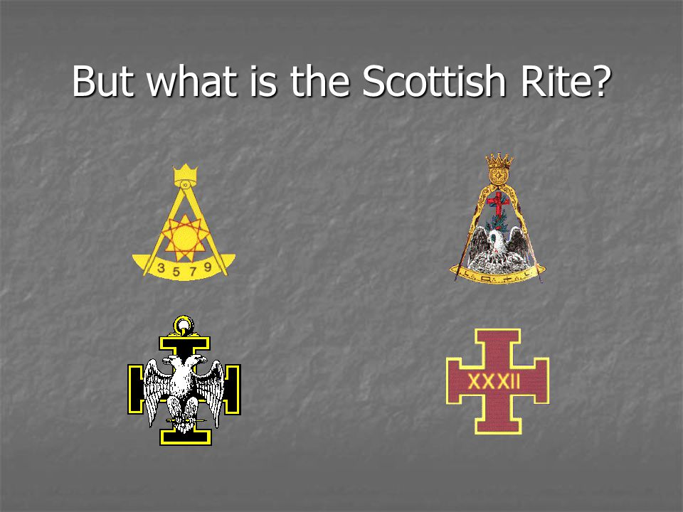 But what is the Scottish Rite