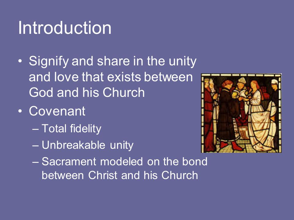 Introduction Signify and share in the unity and love that exists between God and his Church. Covenant.