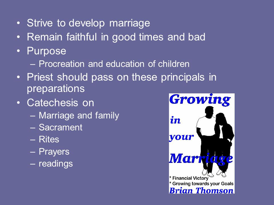 Strive to develop marriage Remain faithful in good times and bad