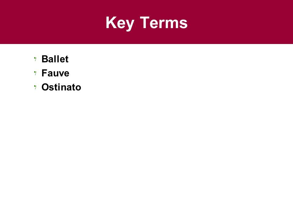 Key Terms Ballet Fauve Ostinato