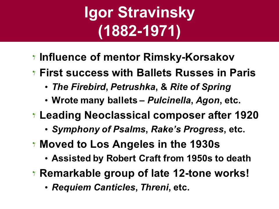 Igor Stravinsky (1882-1971) Influence of mentor Rimsky-Korsakov