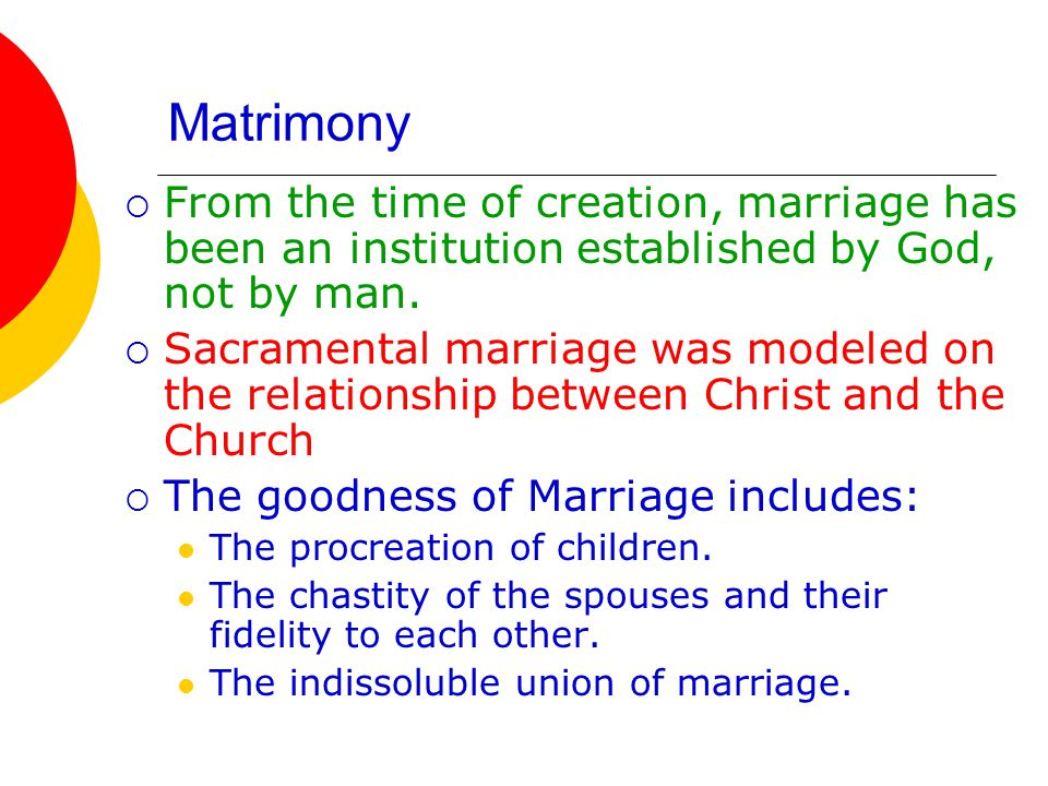 Matrimony From the time of creation, marriage has been an institution established by God, not by man.