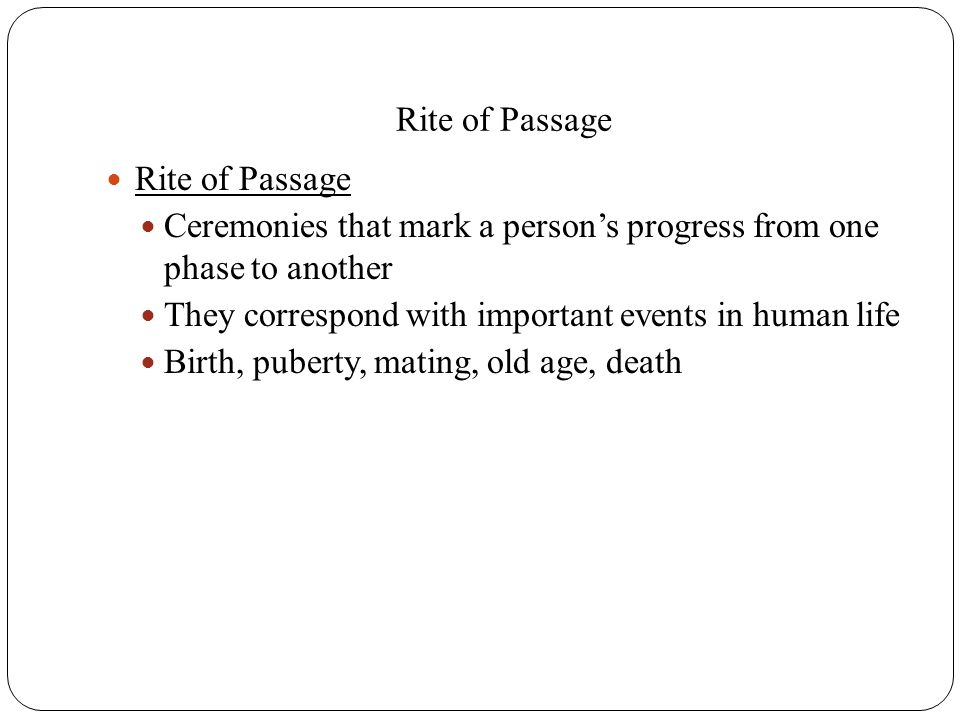 Rite of Passage Rite of Passage. Ceremonies that mark a person's progress from one phase to another.