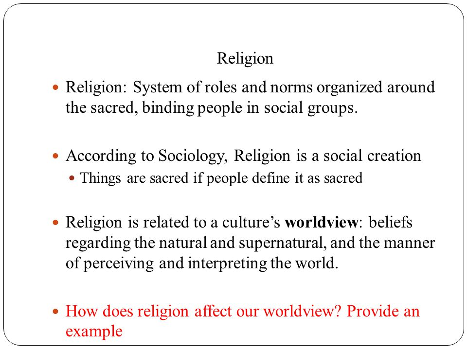 According to Sociology, Religion is a social creation
