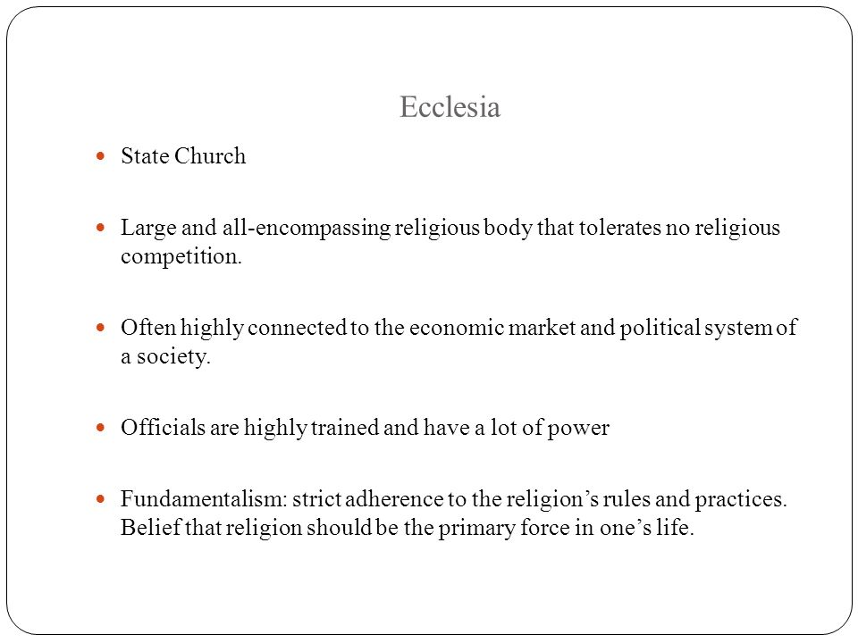 Ecclesia State Church. Large and all-encompassing religious body that tolerates no religious competition.