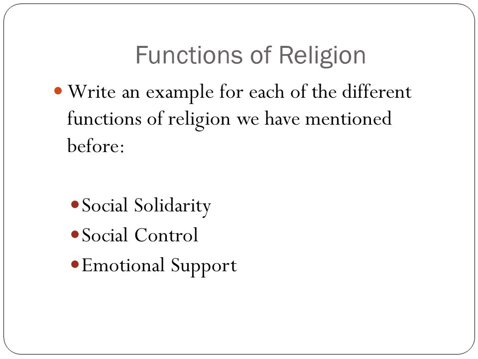 Functions of Religion Write an example for each of the different functions of religion we have mentioned before: