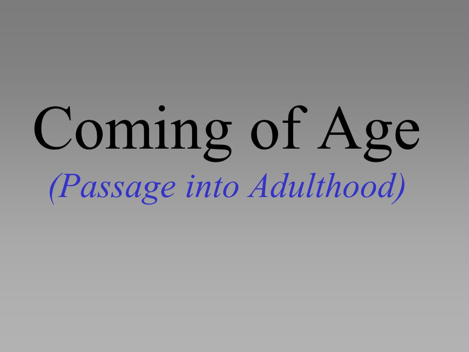 Coming of Age (Passage into Adulthood)