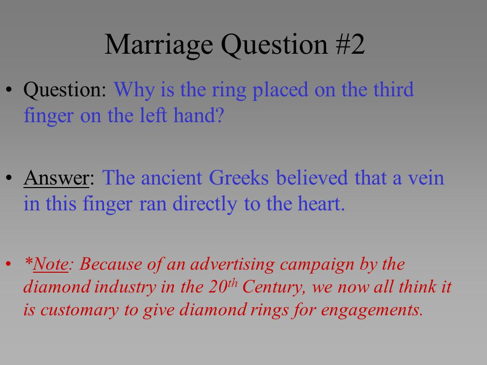 Marriage Question #2 Question: Why is the ring placed on the third finger on the left hand