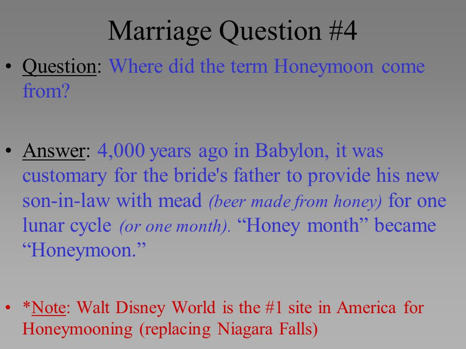 Marriage Question #4 Question: Where did the term Honeymoon come from