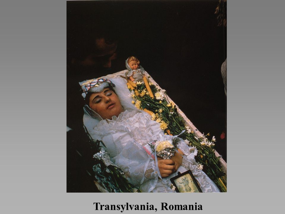 *In the Transylvania region of Romania, young women who die before marriage become brides at their own funerals.