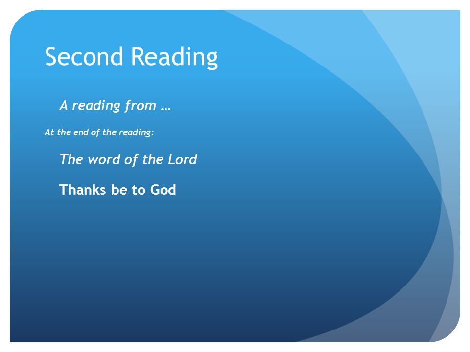 Second Reading A reading from … The word of the Lord Thanks be to God