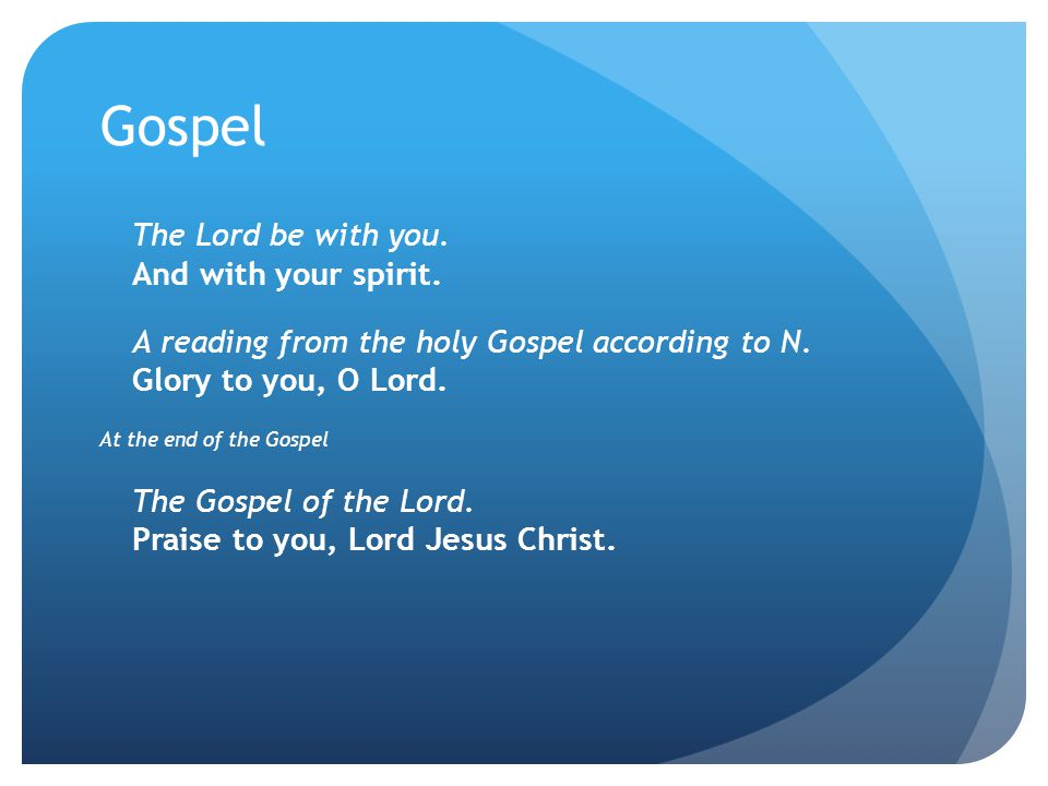 Gospel The Lord be with you. And with your spirit.
