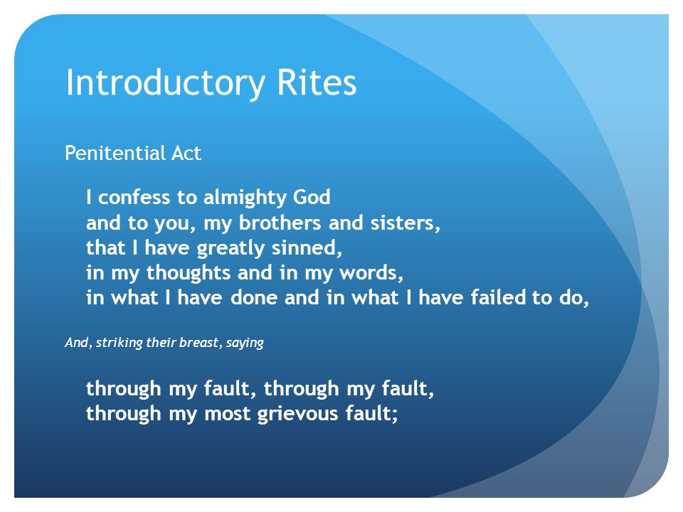 Introductory Rites Penitential Act I confess to almighty God
