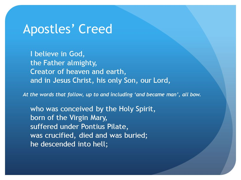 Apostles' Creed I believe in God, the Father almighty, Creator of heaven and earth, and in Jesus Christ, his only Son, our Lord,