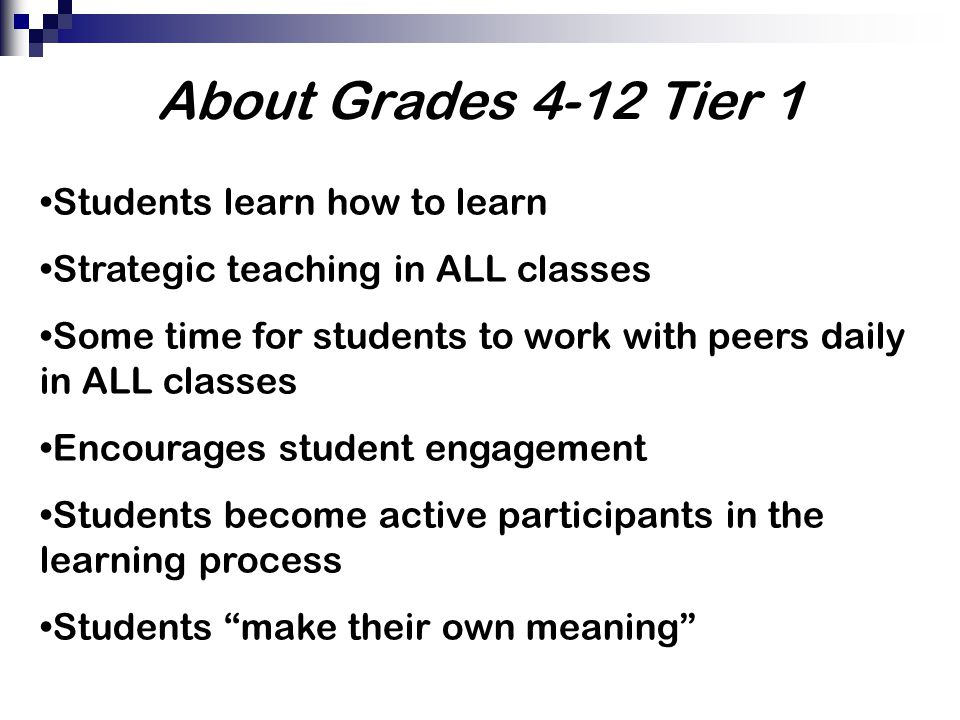 About Grades 4-12 Tier 1 Students learn how to learn
