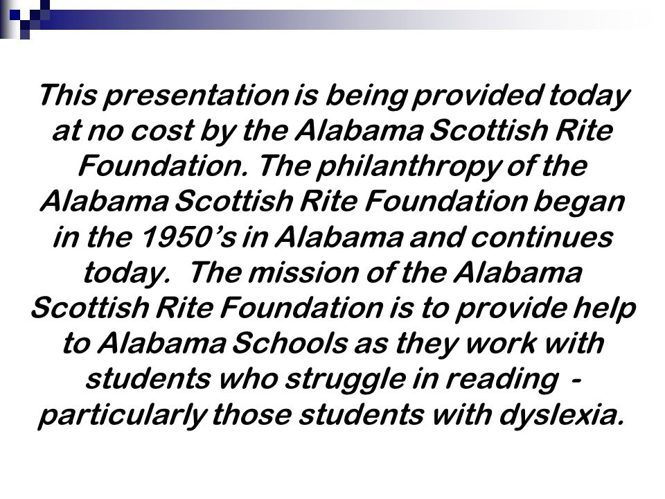 This presentation is being provided today at no cost by the Alabama Scottish Rite Foundation.