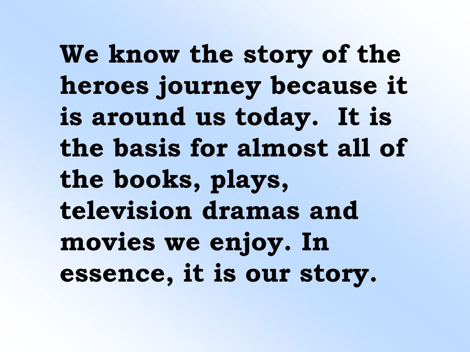 We know the story of the heroes journey because it is around us today