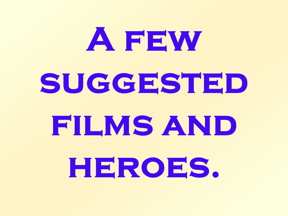 A few suggested films and heroes.