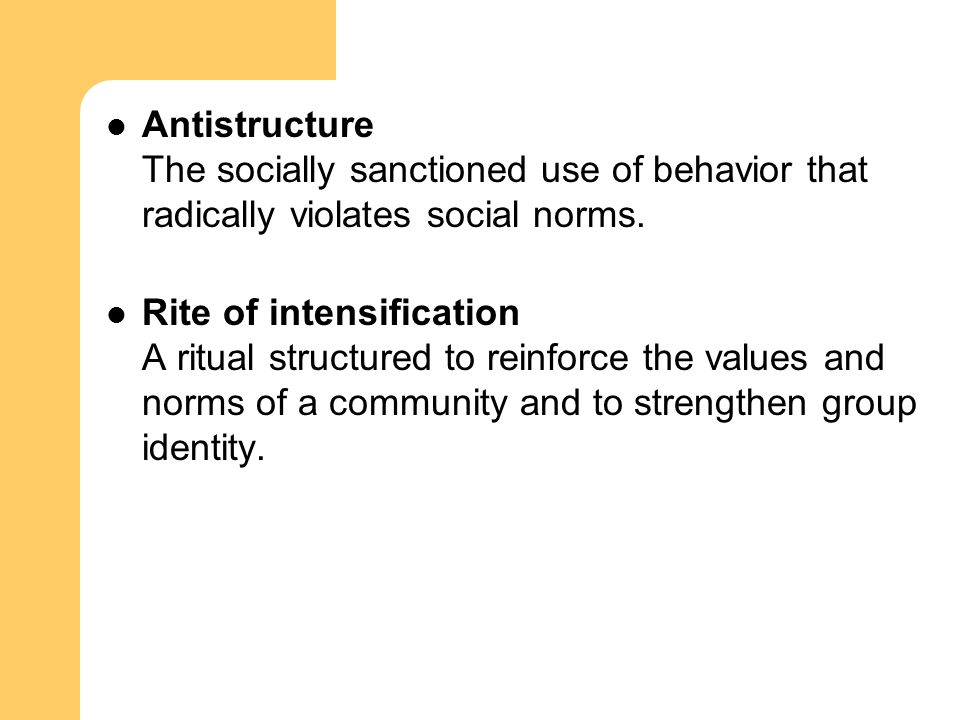 Antistructure The socially sanctioned use of behavior that radically violates social norms.